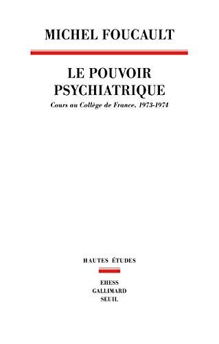 Pouvoir psychiatrique (Le): Foucault, Michel