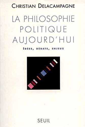 La philosophie politique aujourd'hui: Idées, débats, enjeux (2020315246) by Delacampagne, Christian