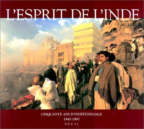 L'Esprit De L'Inde: Cinquante Ans D'Inde pendance, 1947-1997: Anant, Victor; William...