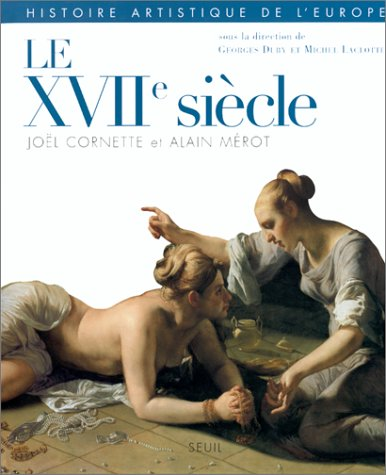Le XVIIe siècle (2020324431) by Joël Cornette; Alain Mérot; Georges Duby; Michel Laclotte