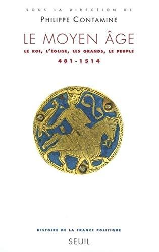 Le Moyen Age: Le roi, l'Eglise, les grands, le peuple (2020332485) by Contamine, Philippe