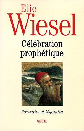 CELEBRATION PROPHETIQUE. PORTRAITS ET LE: WIESEL ELIE