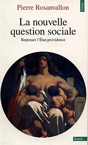 Nouvelle Question Sociale. Repenser L'Etat-Providence(la) (Points essais) (French Edition) (9782020335720) by Rosanvallon, Pierre
