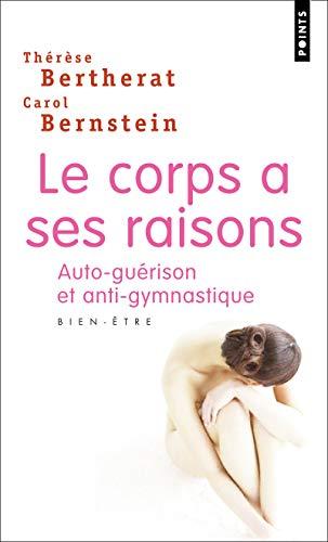 9782020336543: Corps a Ses Raisons. Auto-Gu'rison Et Anti-Gymnastique(le) (Points)