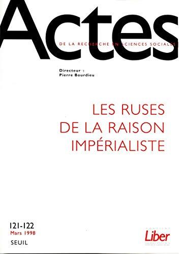 ACTES DE LA RECHERCHE EN SCIENCES SOCIALES, N 121-122. LES RUSES DE LA RAISON IMPERIALISTE: ...