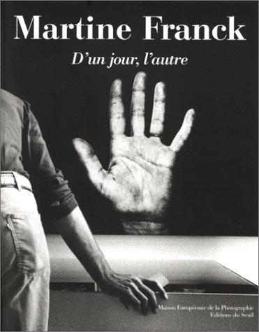 Martine Franck: D'Un Jour, l'Autre: Franck, Martine; Berger, John; Motsch, Elisabeth (...