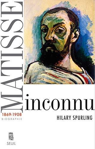 Matisse inconnu 1869/1908 (French Edition): Hilary Spurling