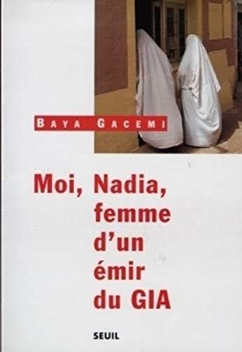 Moi, Nadia, femme dun ?mir du GIA: Gacemi, Baya