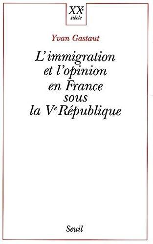 L'immigration et l'opinion en France sous la Ve République: Gastaut, Yvan