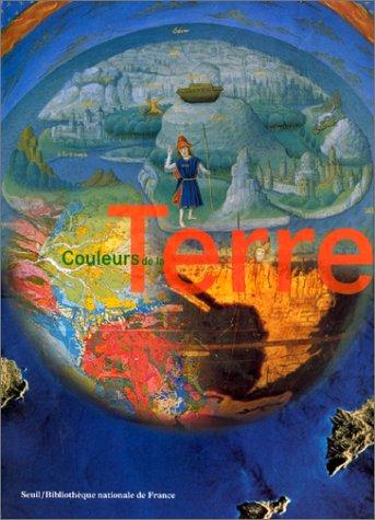 9782020354295: COULEURS DE LA TERRE. Des mappemondes médiévales aux images satellitales (Co-ed. B.N.)