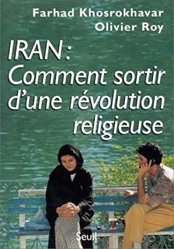 Iran : comment sortir d'une re?volution religieuse (French Edition): Khosrokhavar, Farhad