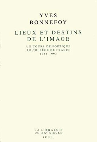 Lieux et destins de l'image: Un cours de poetique au College de France, 1981-1993 (La ...