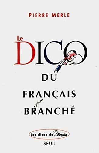 Le Dico du français branchà [Paperback] [May: Pierre Merle
