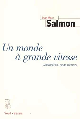 UN MONDE A GRANDE VITESSE ; GLOBALISATION MODE D'EMPLOI: SALMON, JEAN-MARC