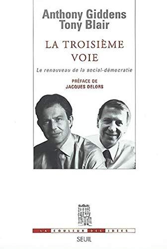 La Troisième voie face: Le Renouveau de la social-démocratie (9782020371186) by Anthony Giddens; Tony Blair; Jacques Delors