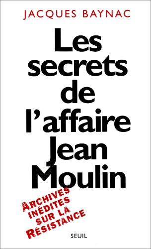 Les secrets de l'affaire Jean Moulin: Contexte, causes, et circonstances: Baynac