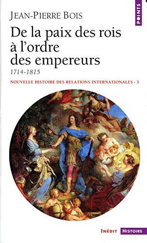 9782020374989: Nouvelle histoire des relations internationales. Tome 3, De la paix des rois à l'ordre des empereurs, 1714-1815 (Points Histoire)