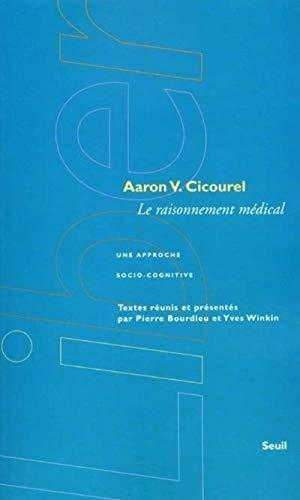 Raisonnement médical (Le): Cicourel, Aaron Victor