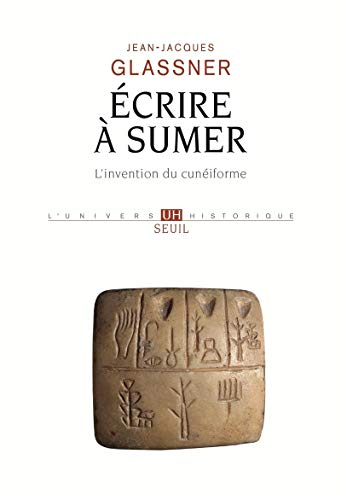Ecrire à Sumer : l'invention du cunéiforme: Jean-Jacques Glassner