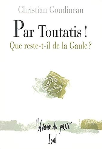 Par Toutatis!: Goudineau, Christian