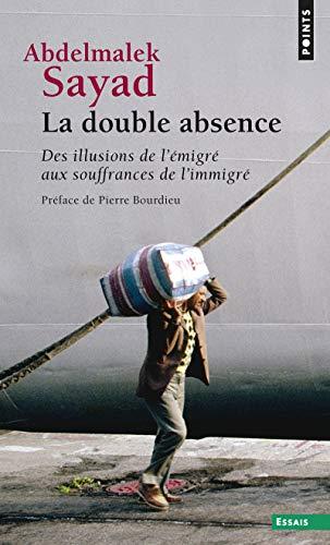 9782020385961: La Double Absence. Des illusions de l'émigré aux souffrances de l'immigré