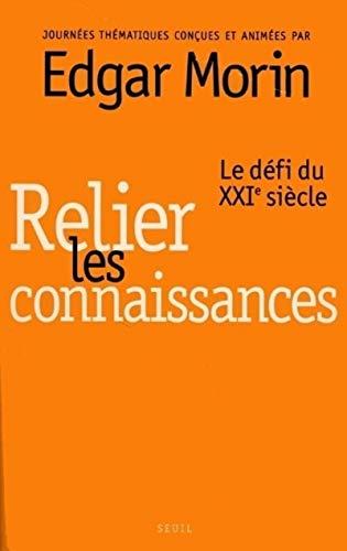 Relier les connaissances: Journ�es th�matiques Relier les connaissances (, France); Morin, Edgar; ...
