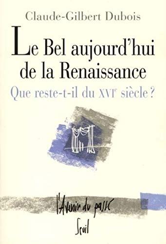 9782020403788: Le Bel Aujourd'ui de la Renaissance : Que reste-t-il du XVIe si�cle ?