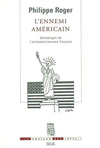 9782020406437: L'Ennemi américain : Généalogie de l'antiaméricanisme français