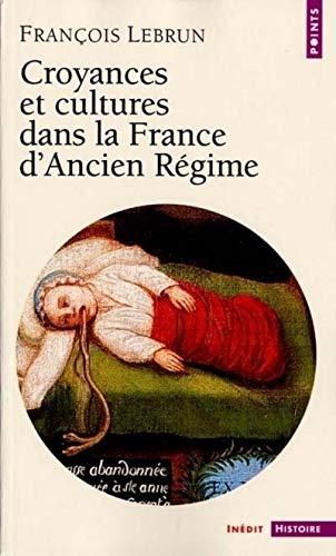 Croyances et cultures dans la France d'ancien Régime: Lebrun, François