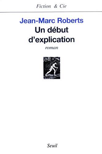 Un début d'explication (Fiction & Cie): Roberts, Jean-Marc:
