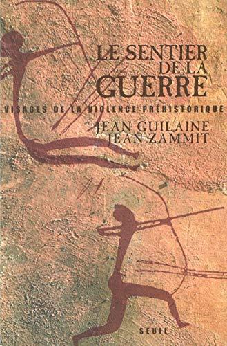 Le Sentier de la Guerre: Visages de la Violence Prehistorique: Guilaine, Jean; Zammit, Jean