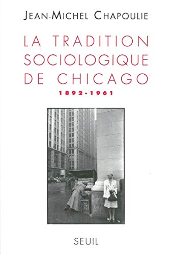 La Tradition sociologique de Chicago : 1862-1961: Chapoulie, Jean-Michel