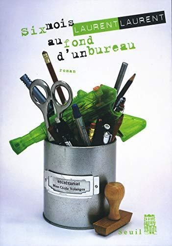 Six mois au fond d'un bureau (French Edition): Laurent, Laurent