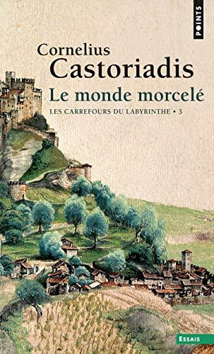 Monde morcelé (Le): Castoriadis, Cornelius