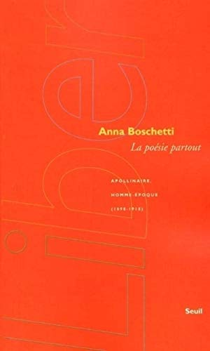 La Poésie partout : Apollinaire, homme-époque (1898-1918): Boschetti, Anna