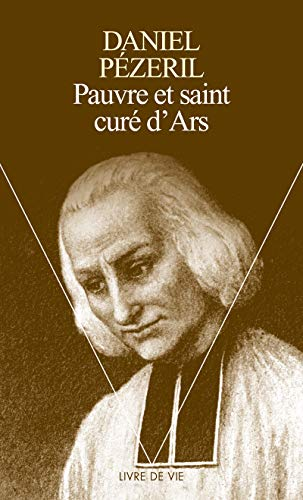 Pauvre Et Saint Cur' D'Ars (English and French Edition) (202048580X) by Daniel P'Zeril
