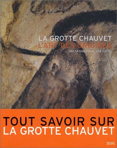 La Grotte Chauvet : L'art des origines: Clottes, Jean