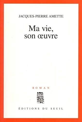 Ma vie, son oeuvre: Amette, Jacques-Pierre