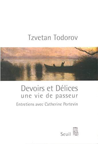 Devoirs et Délices : Une vie de passeur (entretiens avec Catherine Portevin): Todorov, ...