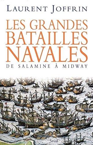 Les grandes batailles navales : De Salamine à Midway: JOFFRIN ( Laurent )