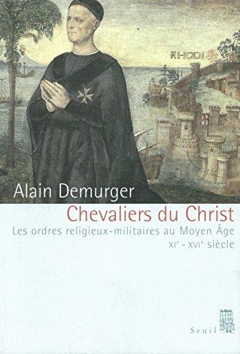 Chevaliers Du Christ: Les Ordres Religieux-Militaires Au Moyen Age (XIe-XVIe Siecle): Demurger, ...