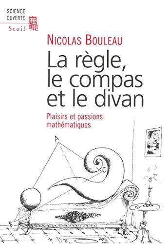 9782020499996: La R�gle, le compas et le divan : Plaisirs et passions math�matiques