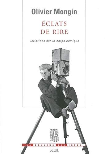 Eclats de rire: Variations sur le corps comique : Charlie Chaplin, Buster Keaton, Jacques Tati, les...