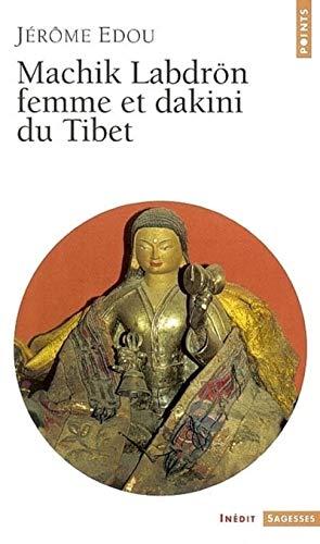 Machik Labdrön, femme et dakini du Tibet: Edou, J�r�me