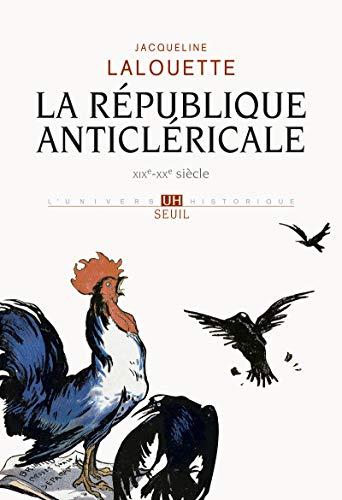 La République anticléricale : XIXe-XXe siècle: Lalouette, Jacqueline