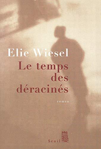 LE TEMPS DES DERACINES: WIESEL, ELIE