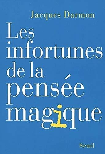 Infortunes de la pensée magique (Les): Darmon, Jacques