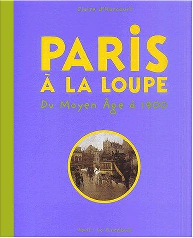 9782020570756: Paris à la loupe : Du moyen-âge à 1900