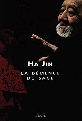 La démence du sage (French Edition): Ha Jin