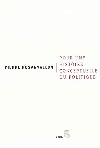Pour une histoire conceptuelle du politique (9782020579322) by Pierre Rosanvallon